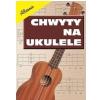 AN Templin Grzegorz ″Chwyty na ukulele″